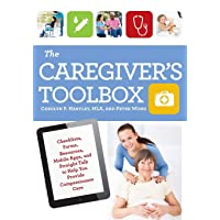 The Caregiver's Toolbox: Checklists, Forms, Resources, Mobile Apps, and Straight...