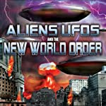 Aliens, UFOs and the New World Order | Tony Topping,Dennis Richards,Steve Mitchell,Clayton Hall