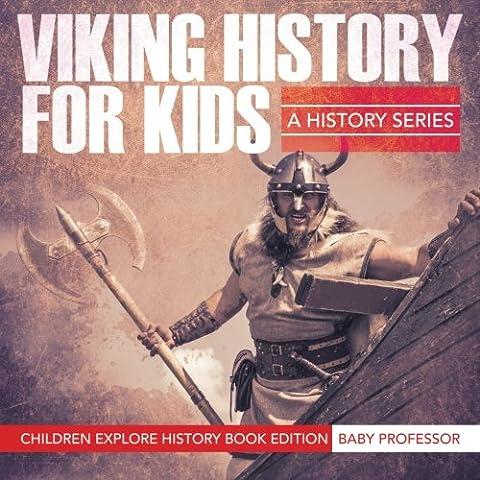 Viking History For Kids: A History Series - Children Explore History Book Edition (Vikings Children)