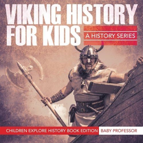 Viking History For Kids: A History Series - Children Explore History Book Edition
