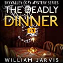 The Deadly Dinner #1: Sky Valley Cozy Mystery Ghost Trilogy Series Audiobook by William Jarvis Narrated by Tristan Wright