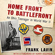 Home Front to Battlefront: An Ohio Teenager in World War II Audiobook by Frank Lavin Narrated by Gary D. MacFadden, Frank Lavin