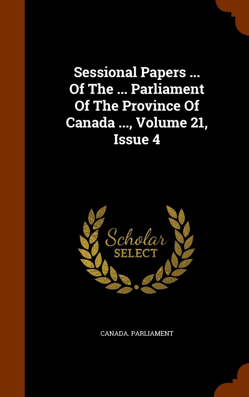 Read Online Sessional Papers ... Of The ... Parliament Of The Province Of Canada ..., Volume 21, Issue 4 pdf