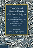 The Collected Historical Works of Sir Francis Palgrave, K. H. : Volume 4 : The History of Normandy and of England, Volume 4, Palgrave, Francis, 1107626323