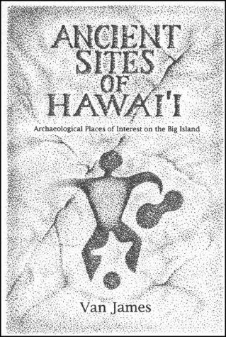Ancient Sites of Hawai'i : Archaeological Places of Interest on the Big Island