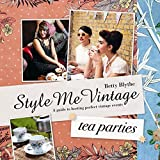 Style Me Vintage: Tea Parties: Recipes and tips for styling the perfect event