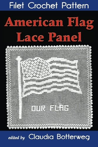 American Flag Lace Panel Filet Crochet Pattern: Complete Instructions and Chart (Filet Vintage Crochet)