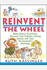 Reinvent the Wheel: Make Classic Inventions, Discover Your Problem-Solving Genius, and Take the Inventor's Challenge Paperback