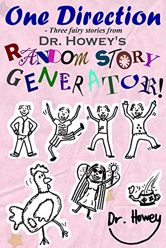 One Direction - Three fairy stories from Dr. Howey's Random Story Generator! (RSG Book 5)