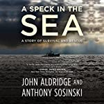 A Speck in the Sea: A Story of Survival and Rescue | John Aldridge,Anthony Sosinski