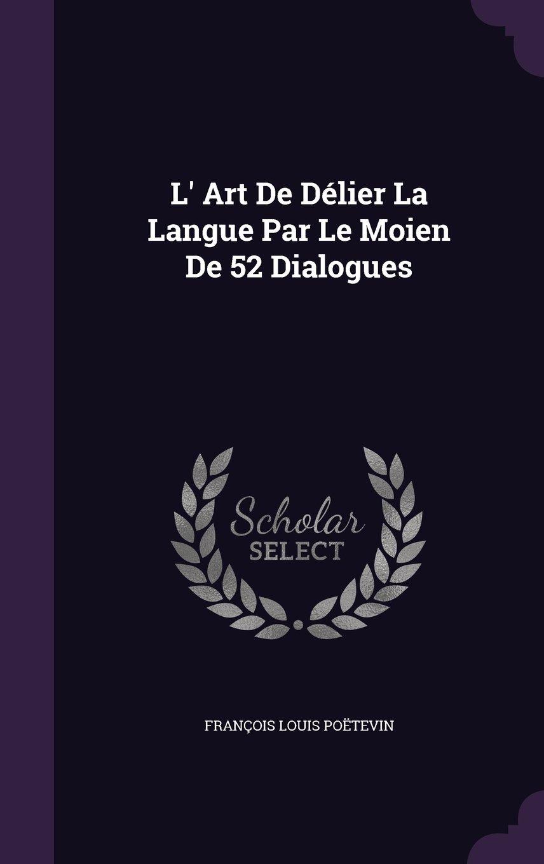 Read Online L' Art De Délier La Langue Par Le Moien De 52 Dialogues pdf epub