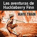 Las aventuras de Huckleberry Finn Audiobook by Mark Twain Narrated by Miguel Angel Alvarez