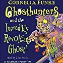 Ghosthunters and the Incredibly Revolting Ghost Audiobook by Cornelia Funke Narrated by John Beach