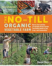 No-Till Organic Vegetable Farm: How to Start and Run a Profitable Market Garden and Build Health in Soil, Crops and Communities: How to Start and Run ... Builds Health in Soil, Crops, and Communities