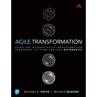 Agile Transformation: Using the Integral Agile Transformation Framework(tm) to Think and Lead Differently