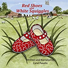 Red Shoes with White Squiggles: Woodhill Whiskers, Book 1 Audiobook by Carol Pavelin Narrated by Carol Pavelin