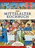 Das Mittelalter-Kochbuch: Mit vielen farbigen Abbildungen und über 60 Rezepten zum Nachkochen