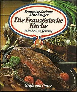 Die Franzosische Kuche A La Bonne Femme German Edition Francoise