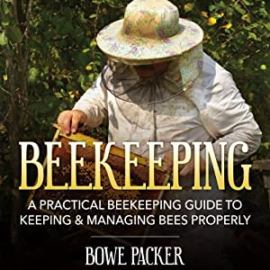 Beekeeping: A Practical Beekeeping Guide to Keeping & Managing Bees Properly Hörbuch