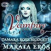 Vampire: Alpha Claim 6 | Tamara Rose Blodgett, Marata Eros