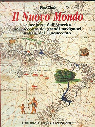 Il Nuovo Mondo (La scoperta dell'America nel racconto dei grandi navigatori italiani del cinquecento)