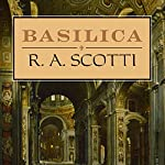 Basilica: The Splendor and the Scandal: Building St. Peter's | R.A. Scotti