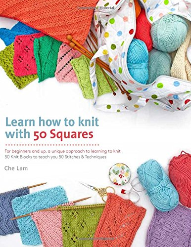 Learn How to Knit with 50 Squares: For Beginners and Up, a Unique Approach to Learning to Knit (Knit & Crochet Blocks & Squares) (How To Crochet A St)