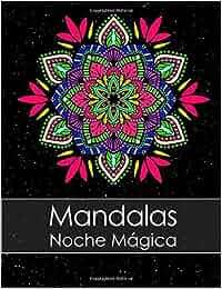 Libro de colorear para adultos: Mandalas Noche Mágica