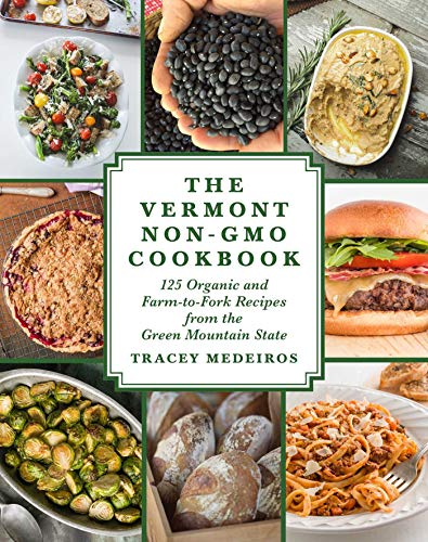 (The Vermont Non-GMO Cookbook: 125 Organic and Farm-to-Fork Recipes from the Green Mountain State)