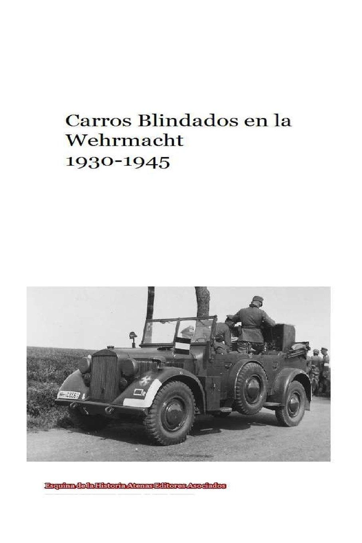 Carros Blindados en la Wehrmacht 1930-1945 (Spanish Edition): Mr Gustavo Uruena A, Atenas Editores Asociados: 9781544640983: Amazon.com: Books