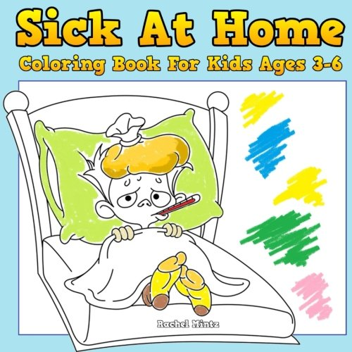 Sick At Home - Coloring Book For Kids Ages 3-6: Coloring Other Sick Children Until They Get Well (Coloring Books For Kids) (Volume 64) pdf epub