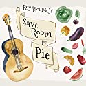 Save Room for Pie: Food Songs and Chewy Ruminations Audiobook by Roy Blount Narrated by Roy Blount