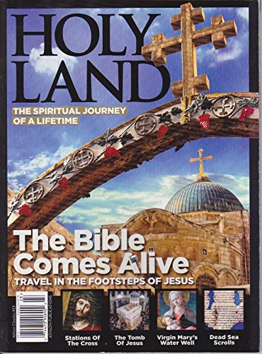 (HOLY LAND THE SPIRITUAL JOURNEY OF A LIFETIME MAGAZINE 2016, the Bible COMES ALIVE, TRAVEL IN THE FOOTSTEPS OF JESUS)
