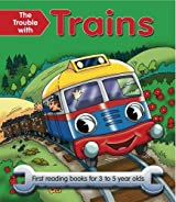 The Trouble With Trains: First reading books for 3 to 5 year olds