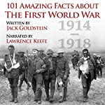 101 Amazing Facts About the First World War | Jack Goldstein