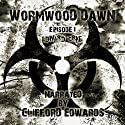 Wormwood Dawn: Episode I: An Apocalyptic Serial Audiobook by Edward Crae Narrated by Clifford Edwards