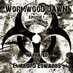 Wormwood Dawn: Episode I: An Apocalyptic Serial | Edward Crae