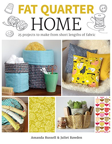 Fat Quarter: Home: 25 Projects to Make from Short Lengths of Fabric (Quarter 25)