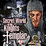Secret World of the Knights Templar | O. H. Krill,Dan Brown,Dr. Tim Wallace Murphy,Philip Gardiner