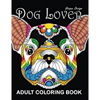 Adults Coloring Book: Dog Lover Unique Design Stress Relieving Adults Coloring Book Easy to Color