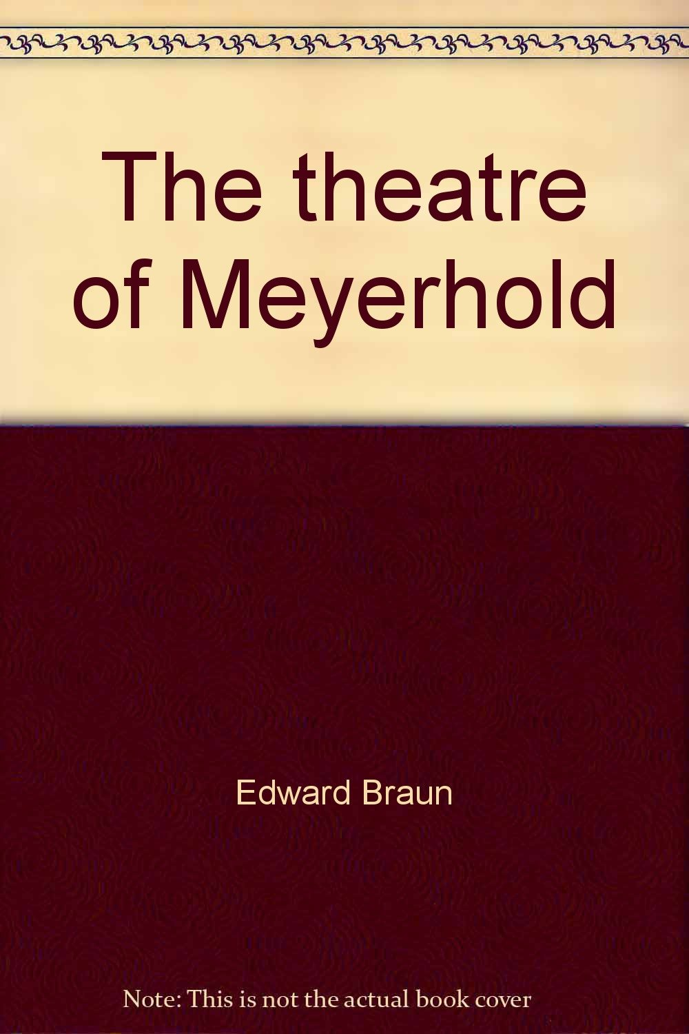 The Theatre of Meyerhold: Revolution on the Modern Stage