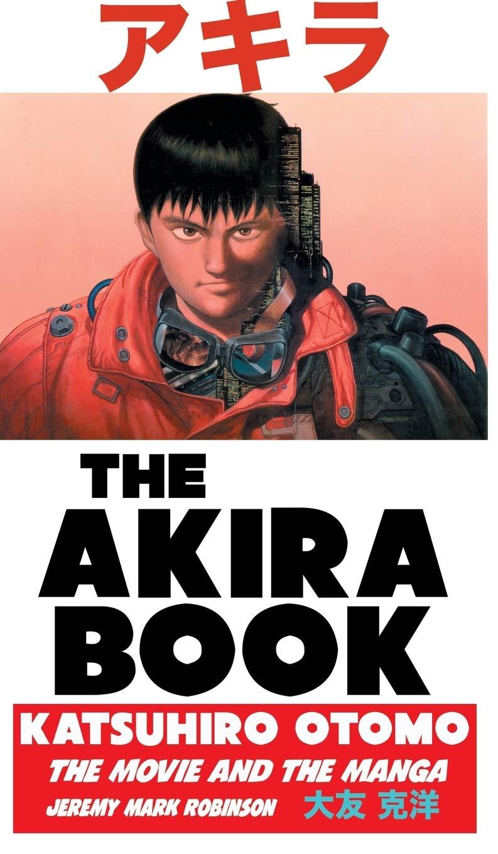 Amazon Com The Akira Book Katsuhiro Otomo The Movie And The Manga 9781861716866 Robinson Jeremy Mark Books