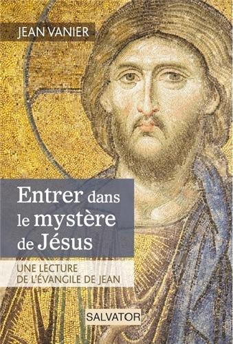 Entrer dans le mystère de Jésus, une lecture de l'évangile de Jean Broché – 21 août 2013 Jean Vanier Salvator 2706710802 Exégèse
