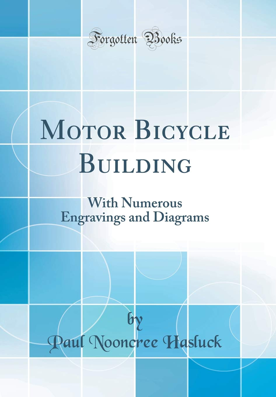 Motor Bicycle Building: With Numerous Engravings and Diagrams ...