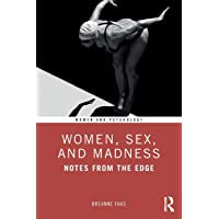 Women, Sex, and Madness: Notes from the Edge