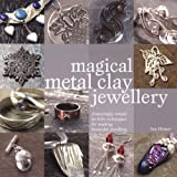 Magical Metal Clay Jewellery: Amazingly Simple No-Kiln Techniques for Making Beautiful Jewellery
