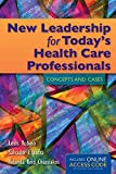 img - for New Leadership for Today's Health Care Professionals: Concepts and Cases book / textbook / text book