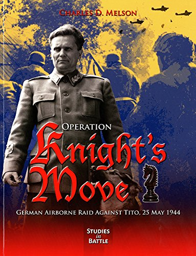 - Operation Knight's Move: German Airborne Raid Against Tito, 25 May 1944