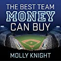 The Best Team Money Can Buy: The Los Angeles Dodgers' Wild Struggle to Build a Baseball Powerhouse Audiobook by Molly Knight Narrated by Hillary Huber