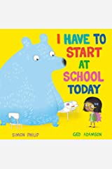 I Have to Start at School Today Kindle Edition